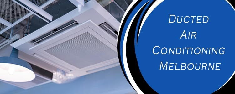Ducted Air Conditioning Melbourne